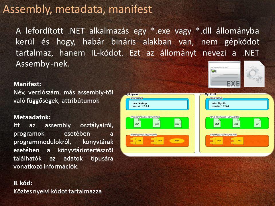 A lefordított.NET alkalmazás egy *.exe vagy *.dll állományba kerül és hogy, habár bináris alakban van, nem gépkódot tartalmaz, hanem IL-kódot.