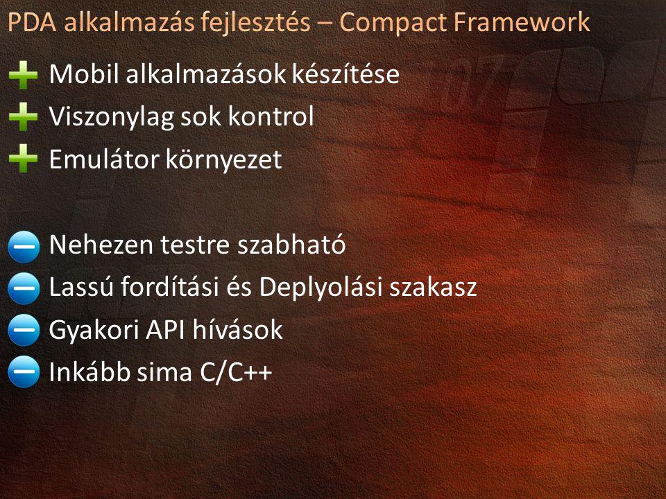 Mobil alkalmazások készítése Viszonylag sok kontrol Emulátor környezet Nehezen testre szabható Lassú fordítási és Deplyolási szakasz Gyakori API hívások Inkább sima C/C++