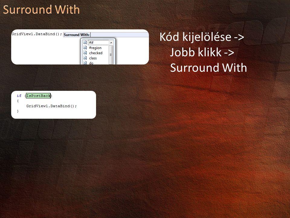 Kód kijelölése -> Jobb klikk -> Surround With