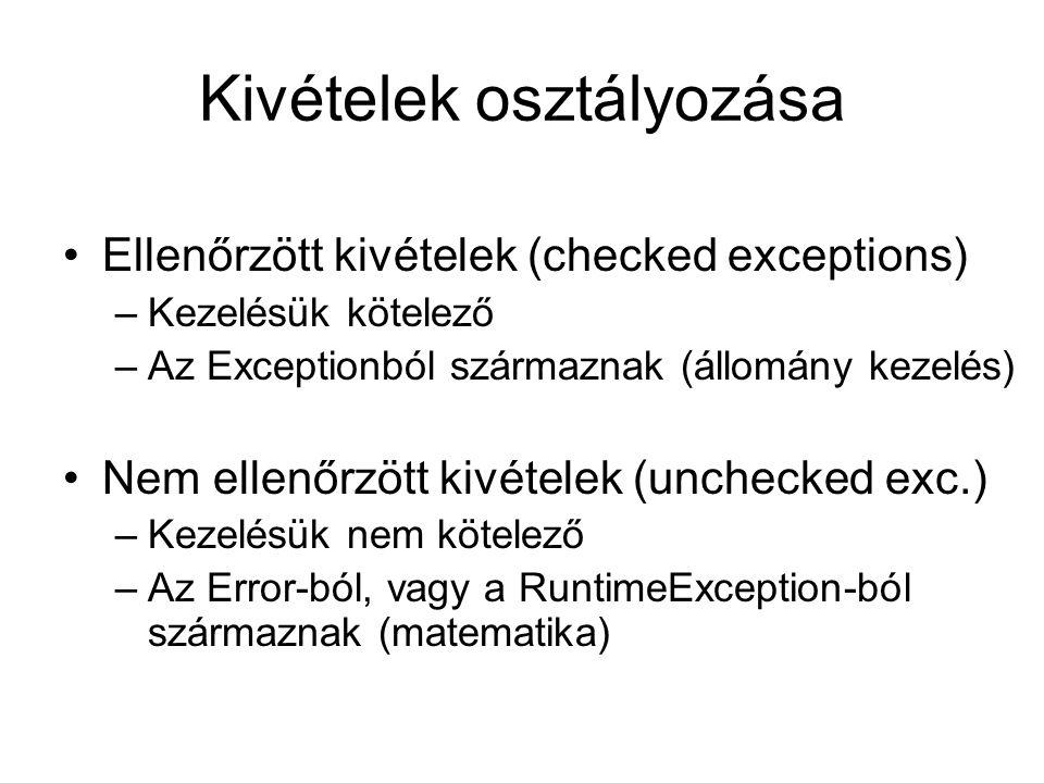 Kivételek osztályozása Ellenőrzött kivételek (checked exceptions) –Kezelésük kötelező –Az Exceptionból származnak (állomány kezelés) Nem ellenőrzött k