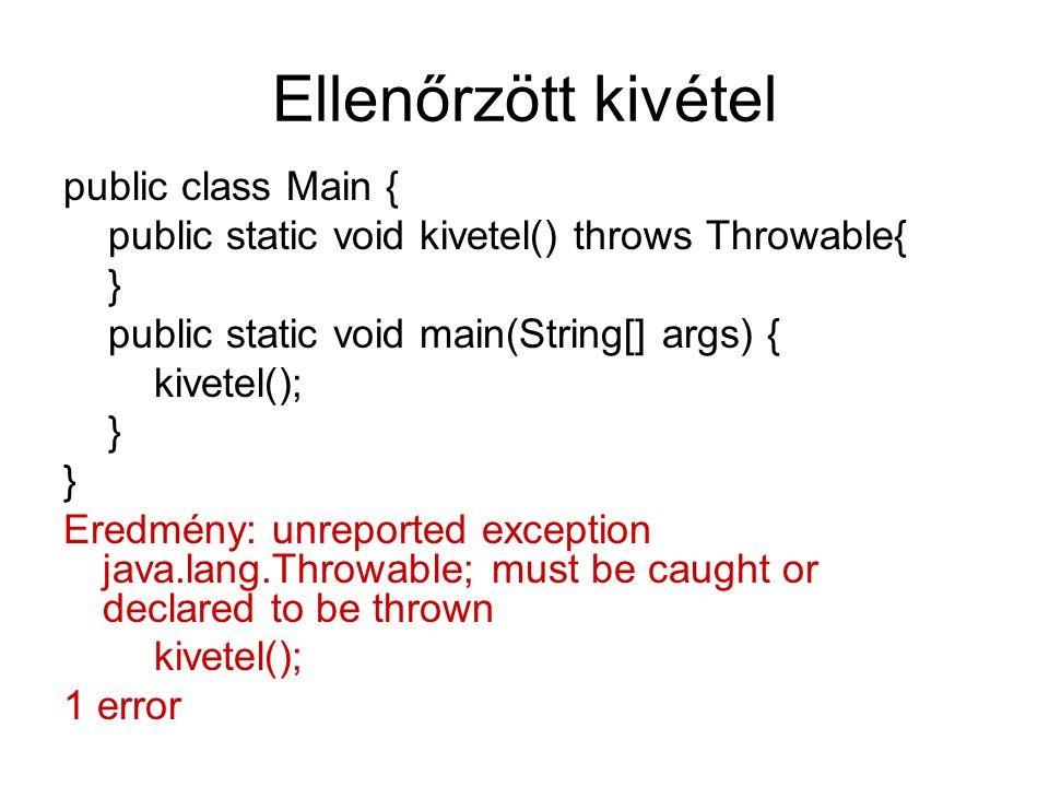 Ellenőrzött kivétel public class Main { public static void kivetel() throws Throwable{ } public static void main(String[] args) { kivetel(); } Eredmén
