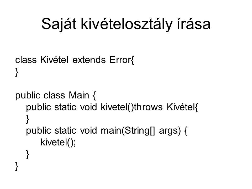 Saját kivételosztály írása class Kivétel extends Error{ } public class Main { public static void kivetel()throws Kivétel{ } public static void main(St