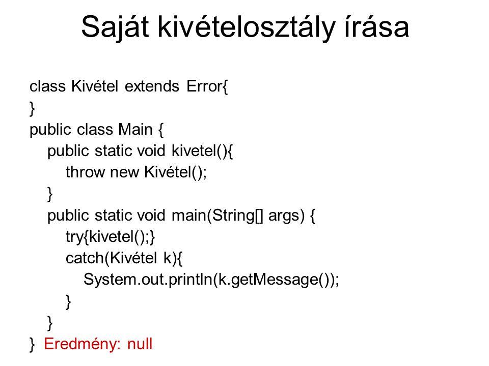 Saját kivételosztály írása class Kivétel extends Error{ } public class Main { public static void kivetel(){ throw new Kivétel(); } public static void