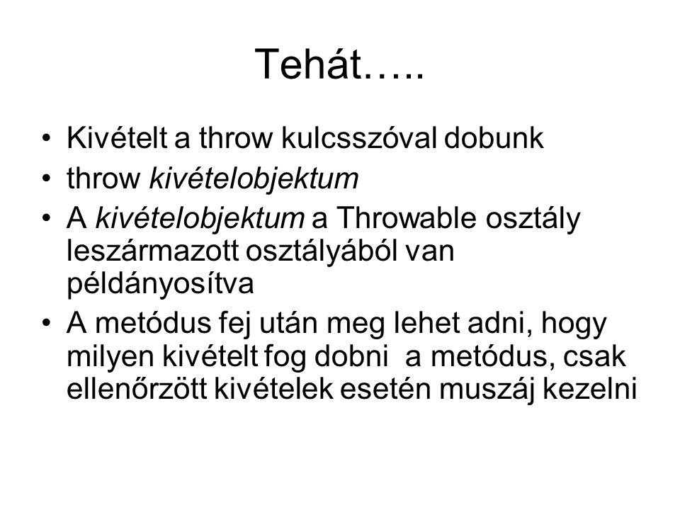 Tehát….. Kivételt a throw kulcsszóval dobunk throw kivételobjektum A kivételobjektum a Throwable osztály leszármazott osztályából van példányosítva A
