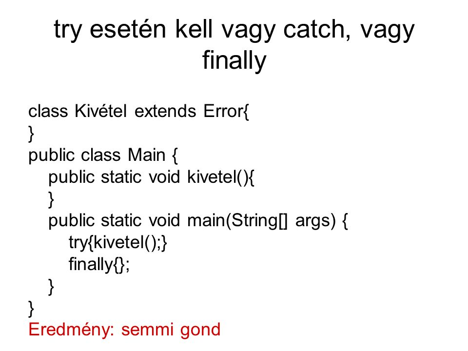 class Kivétel extends Error{ } public class Main { public static void kivetel(){ } public static void main(String[] args) { try{kivetel();} finally{};