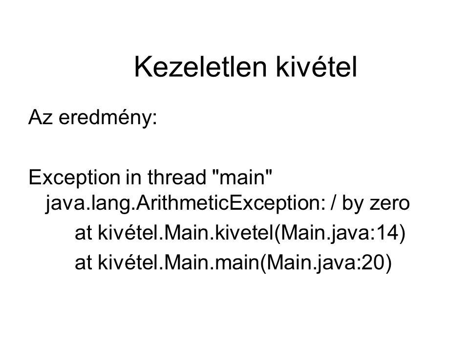 Kezelt kivétel public class Main { public static void kivetel(){ try{ int a=2/0; } catch(Throwable e){ } public static void main(String[] args) { kivetel(); }