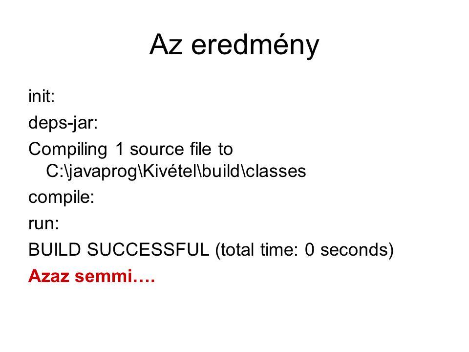 class Kivétel extends Error{ } public class Main { public static void kivetel(){ } public static void main(String[] args) { try{kivetel();} catch(Kivétel k){}; } Eredmény: semmi gond try esetén kell vagy catch, vagy finally