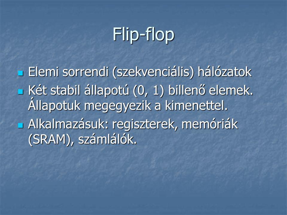 Flip-flop Elemi sorrendi (szekvenciális) hálózatok Elemi sorrendi (szekvenciális) hálózatok Két stabil állapotú (0, 1) billenő elemek.