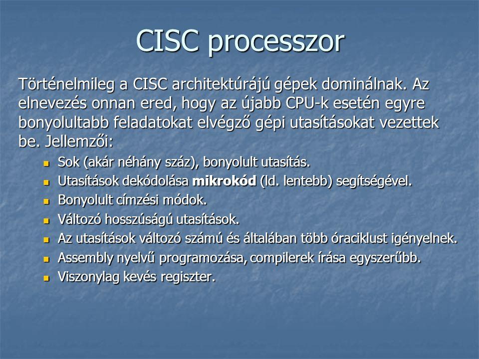 CISC processzor Történelmileg a CISC architektúrájú gépek dominálnak.