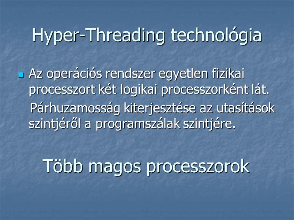 Hyper-Threading technológia Az operációs rendszer egyetlen fizikai processzort két logikai processzorként lát.