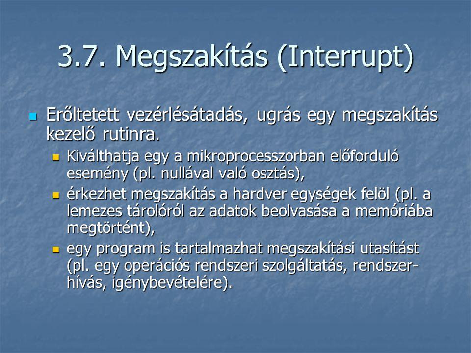 3.7.Megszakítás (Interrupt) Erőltetett vezérlésátadás, ugrás egy megszakítás kezelő rutinra.