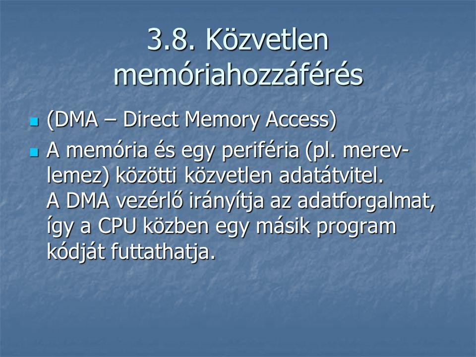3.8. Közvetlen memóriahozzáférés (DMA – Direct Memory Access) (DMA – Direct Memory Access) A memória és egy periféria (pl. merev- lemez) közötti közve