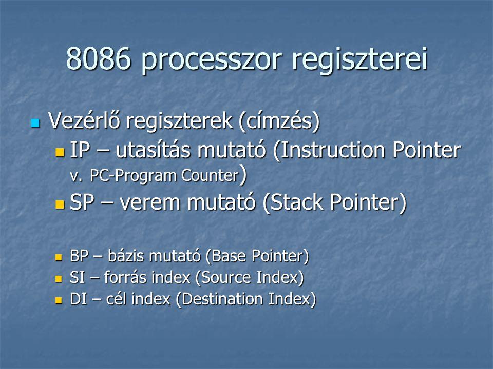 8086 processzor regiszterei Vezérlő regiszterek (címzés) Vezérlő regiszterek (címzés) IP – utasítás mutató (Instruction Pointer v. PC-Program Counter