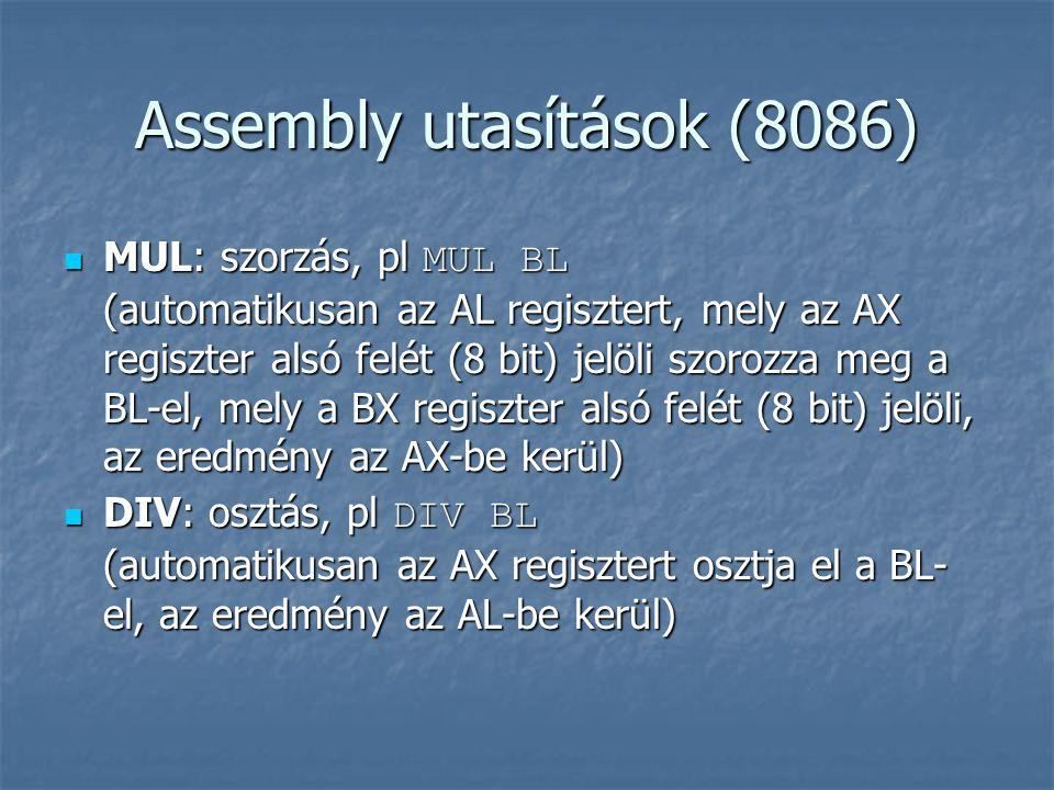 Assembly utasítások (8086) MUL: szorzás, pl MUL BL (automatikusan az AL regisztert, mely az AX regiszter alsó felét (8 bit) jelöli szorozza meg a BL-e