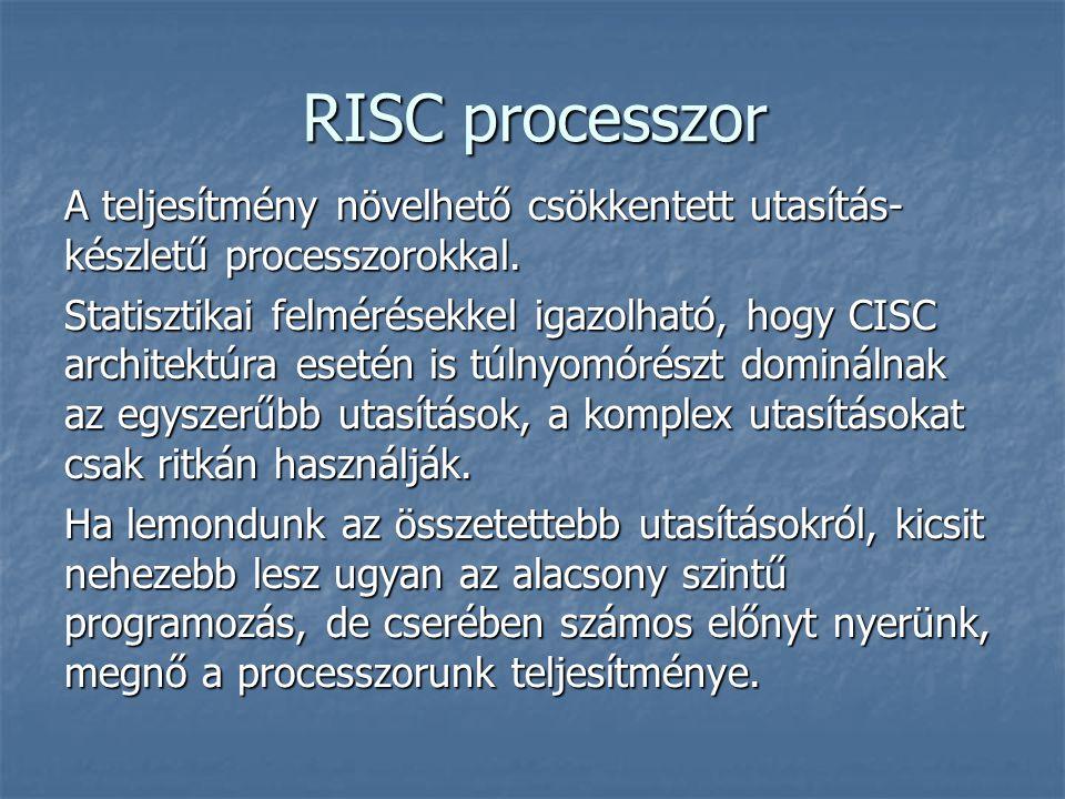 RISC processzor A teljesítmény növelhető csökkentett utasítás- készletű processzorokkal. Statisztikai felmérésekkel igazolható, hogy CISC architektúra