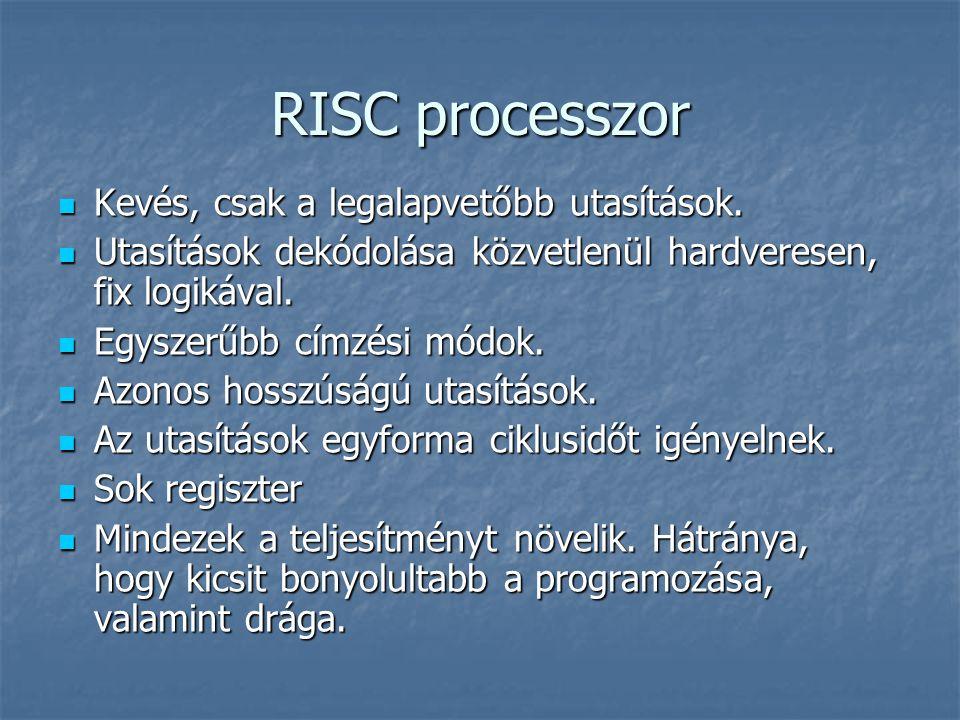 RISC processzor Kevés, csak a legalapvetőbb utasítások. Kevés, csak a legalapvetőbb utasítások. Utasítások dekódolása közvetlenül hardveresen, fix log