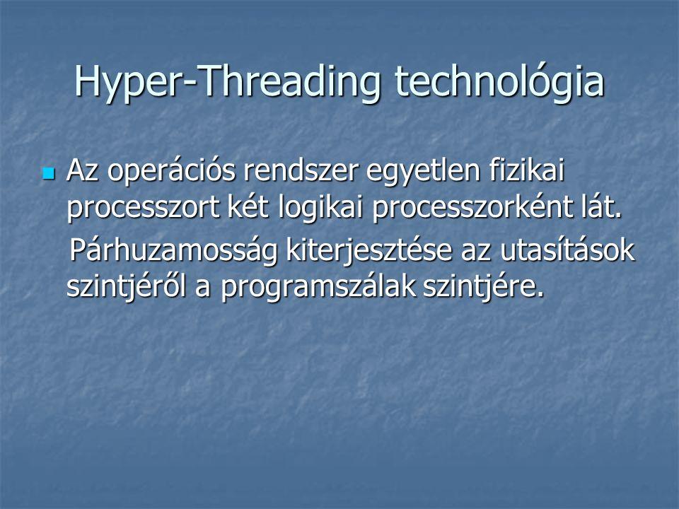 Hyper-Threading technológia Az operációs rendszer egyetlen fizikai processzort két logikai processzorként lát. Az operációs rendszer egyetlen fizikai