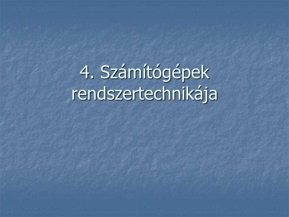 4. Számítógépek rendszertechnikája