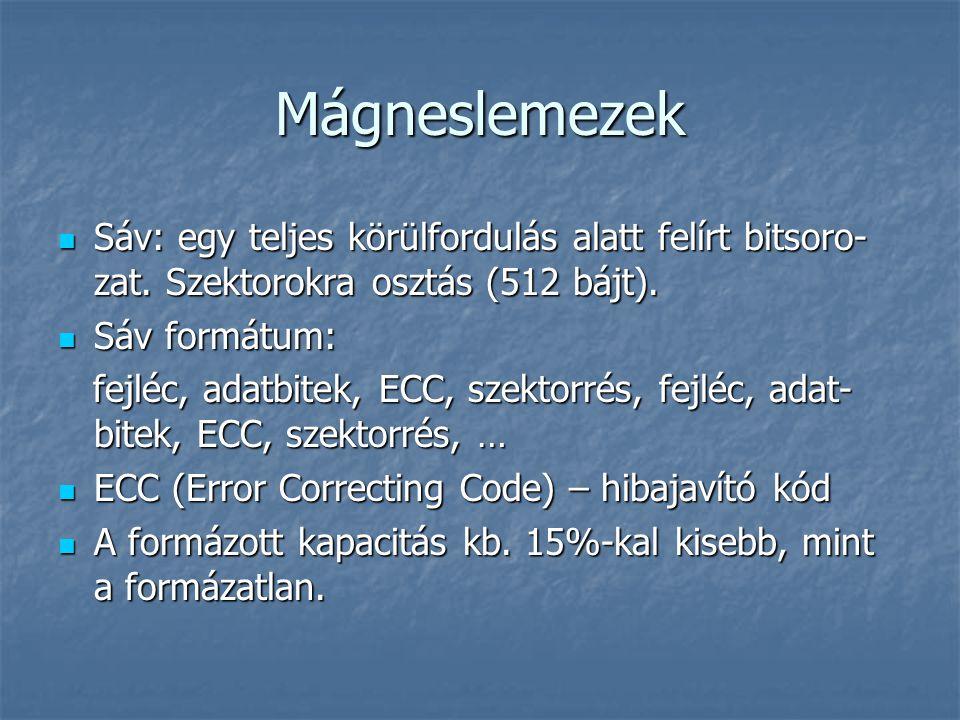 Mágneslemezek Sáv: egy teljes körülfordulás alatt felírt bitsoro- zat. Szektorokra osztás (512 bájt). Sáv: egy teljes körülfordulás alatt felírt bitso