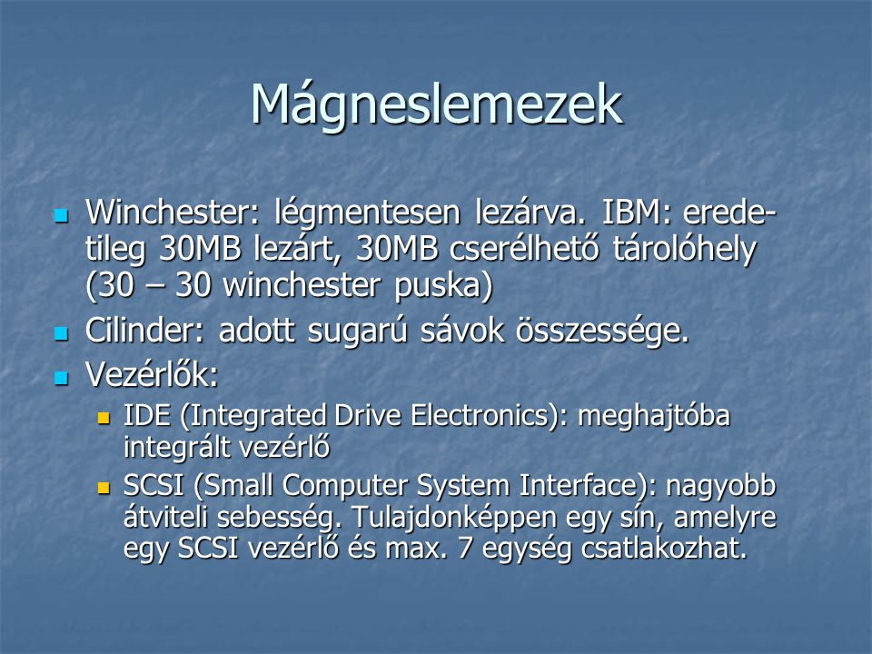 Mágneslemezek Winchester: légmentesen lezárva. IBM: erede- tileg 30MB lezárt, 30MB cserélhető tárolóhely (30 – 30 winchester puska) Winchester: légmen