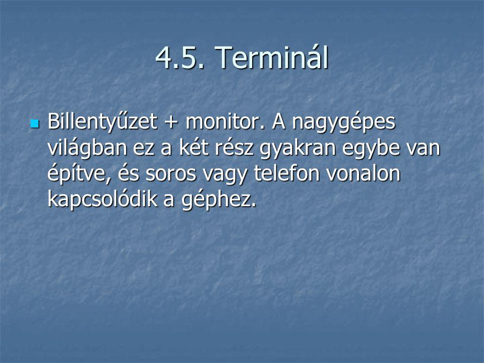 4.5. Terminál Billentyűzet + monitor. A nagygépes világban ez a két rész gyakran egybe van építve, és soros vagy telefon vonalon kapcsolódik a géphez.
