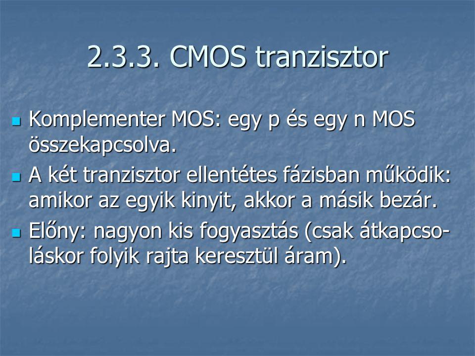 2.3.3. CMOS tranzisztor Komplementer MOS: egy p és egy n MOS összekapcsolva. Komplementer MOS: egy p és egy n MOS összekapcsolva. A két tranzisztor el