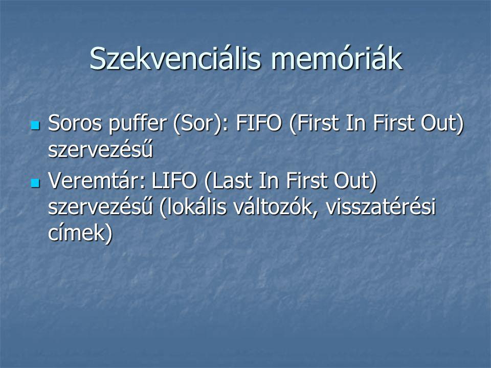 Szekvenciális memóriák Soros puffer (Sor): FIFO (First In First Out) szervezésű Soros puffer (Sor): FIFO (First In First Out) szervezésű Veremtár: LIF