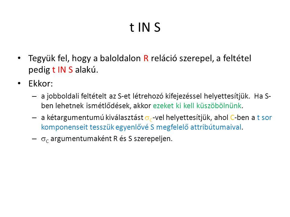 t IN S Tegyük fel, hogy a baloldalon R reláció szerepel, a feltétel pedig t IN S alakú. Ekkor: – a jobboldali feltételt az S-et létrehozó kifejezéssel