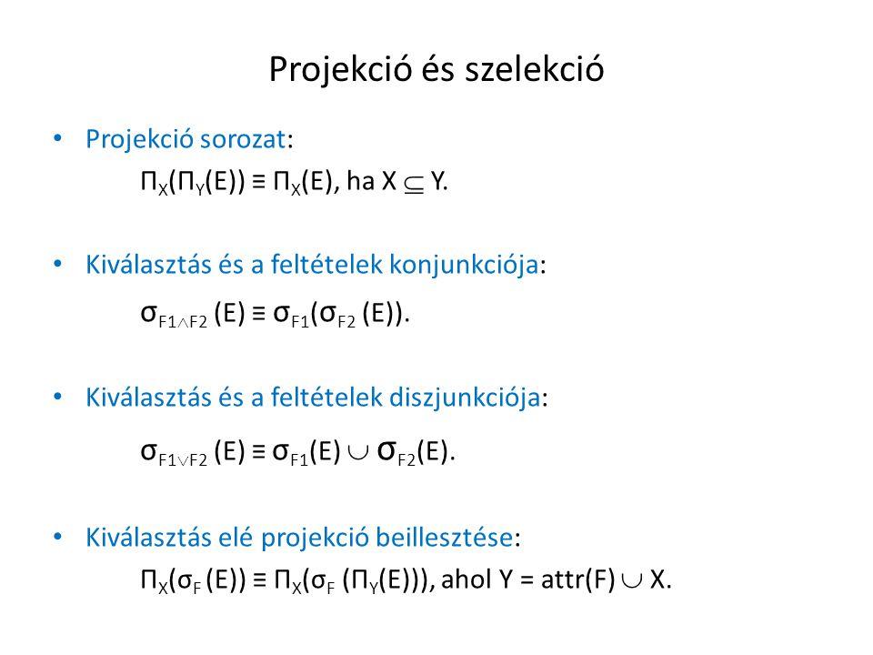 Projekció és szelekció Projekció sorozat: Π X (Π Y (E)) ≡ Π X (E), ha X  Y. Kiválasztás és a feltételek konjunkciója: σ F1  F2 (E) ≡ σ F1 ( σ F2 (E)