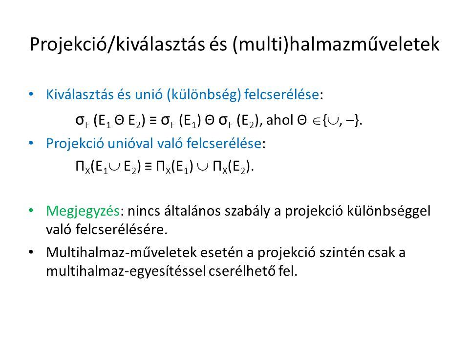 Projekció/kiválasztás és (multi)halmazműveletek Kiválasztás és unió (különbség) felcserélése: σ F (E 1 Θ E 2 ) ≡ σ F (E 1 ) Θ σ F (E 2 ), ahol Θ  { , –}.