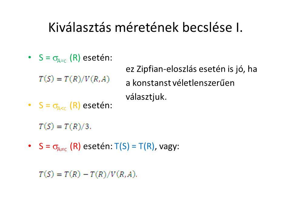 Kiválasztás méretének becslése I. S =  A=c (R) esetén: S =  A<c (R) esetén: S =  A  c (R) esetén: T(S) = T(R), vagy: ez Zipfian-eloszlás esetén is
