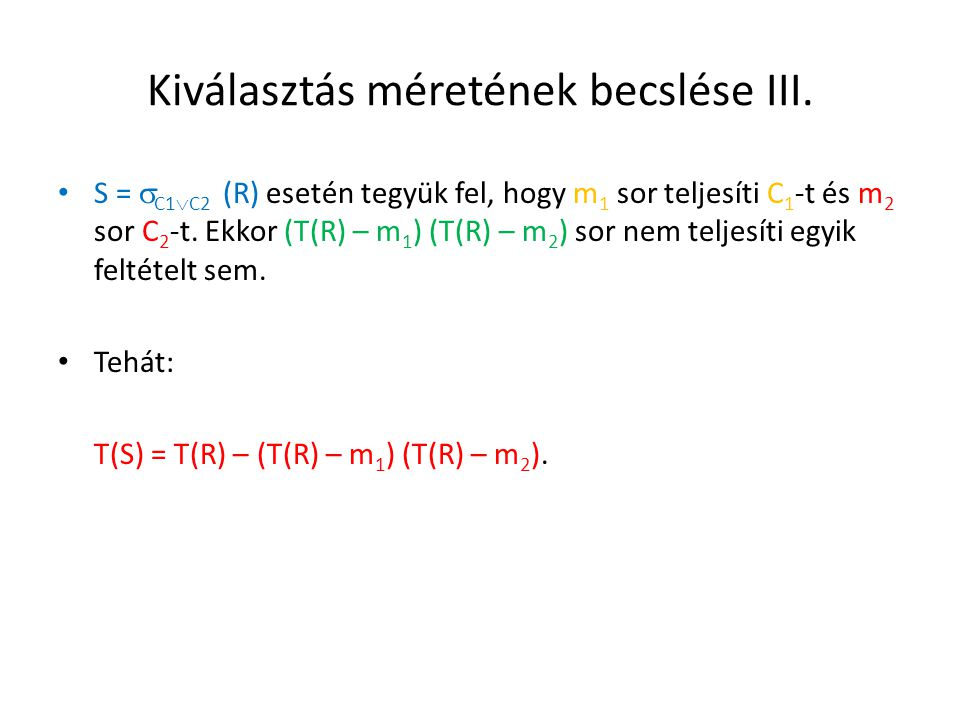 Kiválasztás méretének becslése III. S =  C1  C2 (R) esetén tegyük fel, hogy m 1 sor teljesíti C 1 -t és m 2 sor C 2 -t. Ekkor (T(R) – m 1 ) (T(R) –