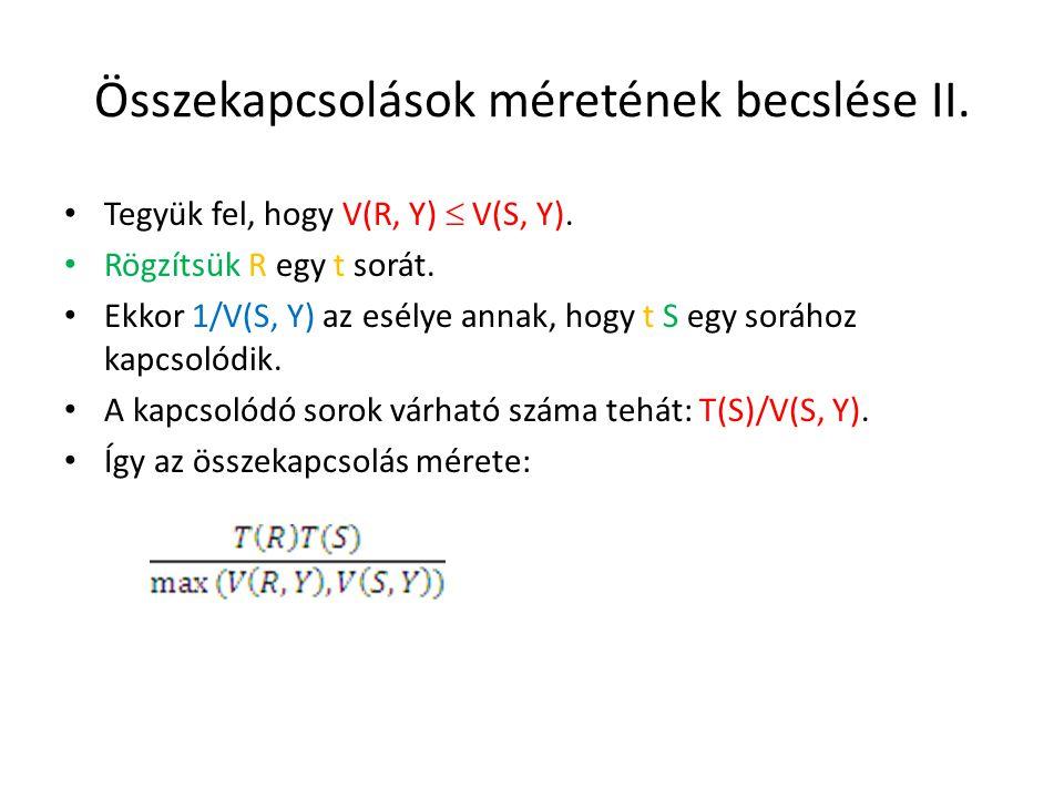 Összekapcsolások méretének becslése II. Tegyük fel, hogy V(R, Y)  V(S, Y). Rögzítsük R egy t sorát. Ekkor 1/V(S, Y) az esélye annak, hogy t S egy sor