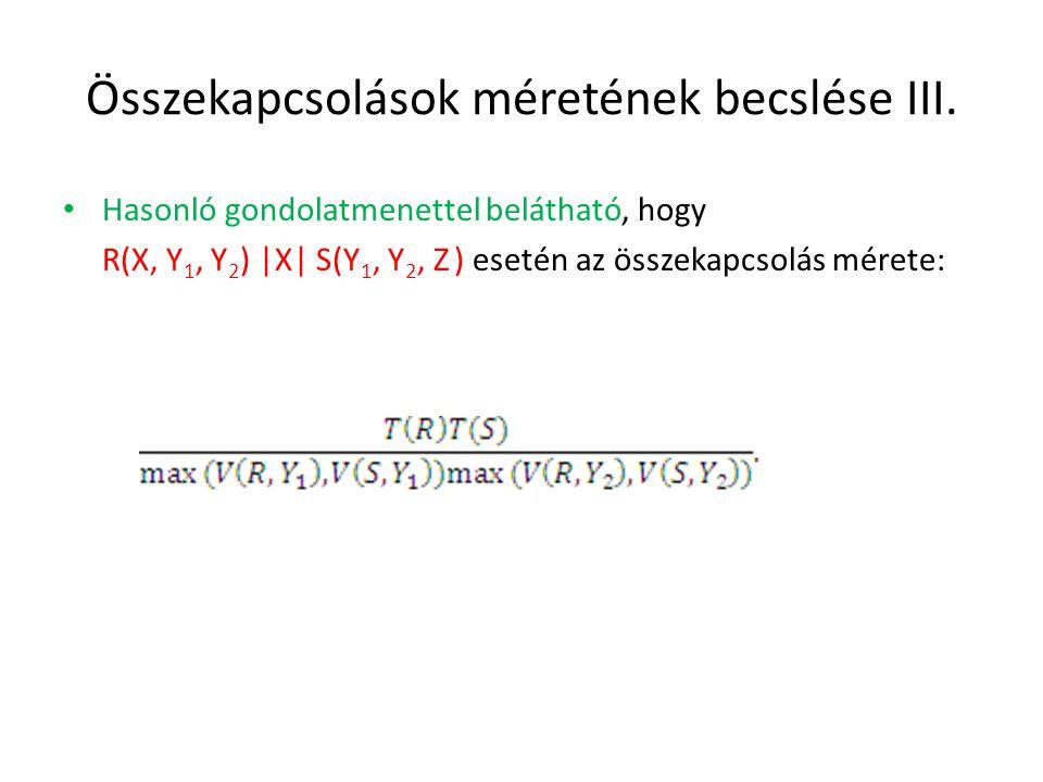Összekapcsolások méretének becslése III. Hasonló gondolatmenettel belátható, hogy R(X, Y 1, Y 2 ) |X| S(Y 1, Y 2, Z ) esetén az összekapcsolás mérete: