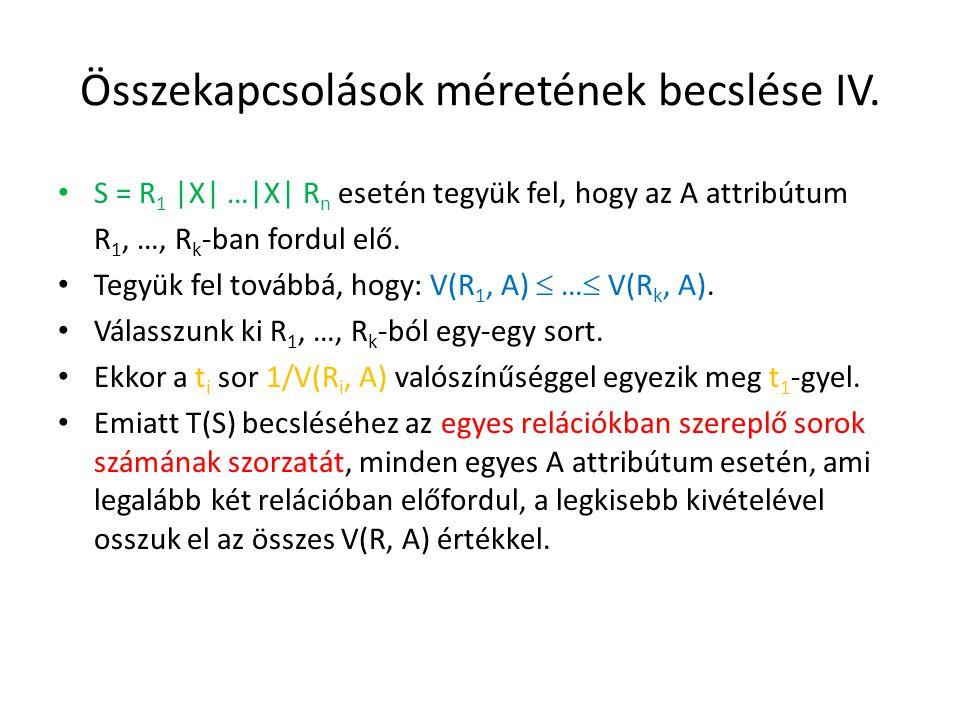 Összekapcsolások méretének becslése IV. S = R 1 |X| …|X| R n esetén tegyük fel, hogy az A attribútum R 1, …, R k -ban fordul elő. Tegyük fel továbbá,