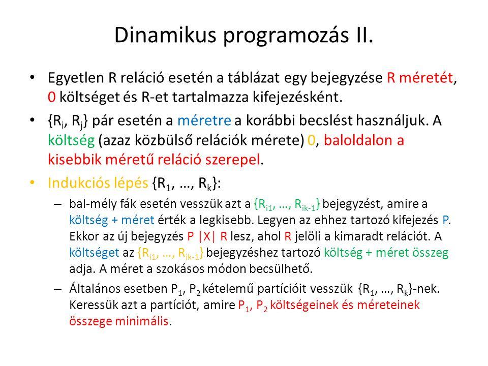 Dinamikus programozás II. Egyetlen R reláció esetén a táblázat egy bejegyzése R méretét, 0 költséget és R-et tartalmazza kifejezésként. {R i, R j } pá