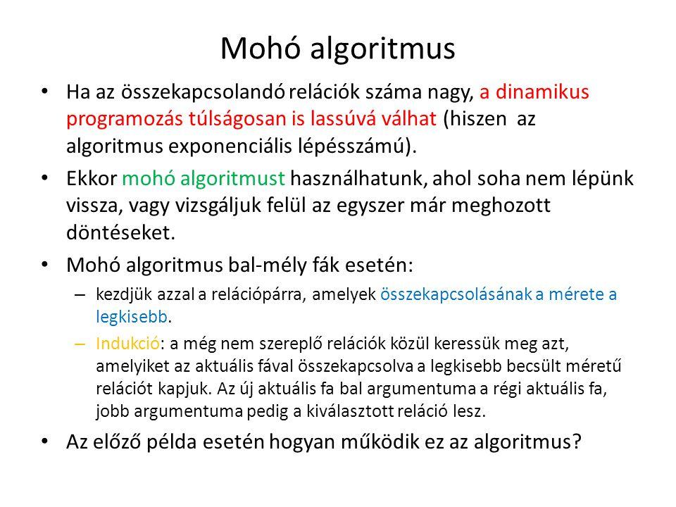 Mohó algoritmus Ha az összekapcsolandó relációk száma nagy, a dinamikus programozás túlságosan is lassúvá válhat (hiszen az algoritmus exponenciális l