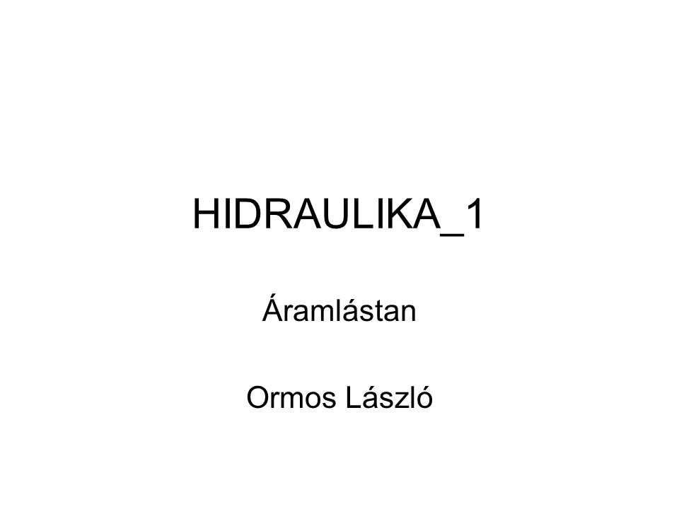 HIDRAULIKA_1 Áramlástan Ormos László