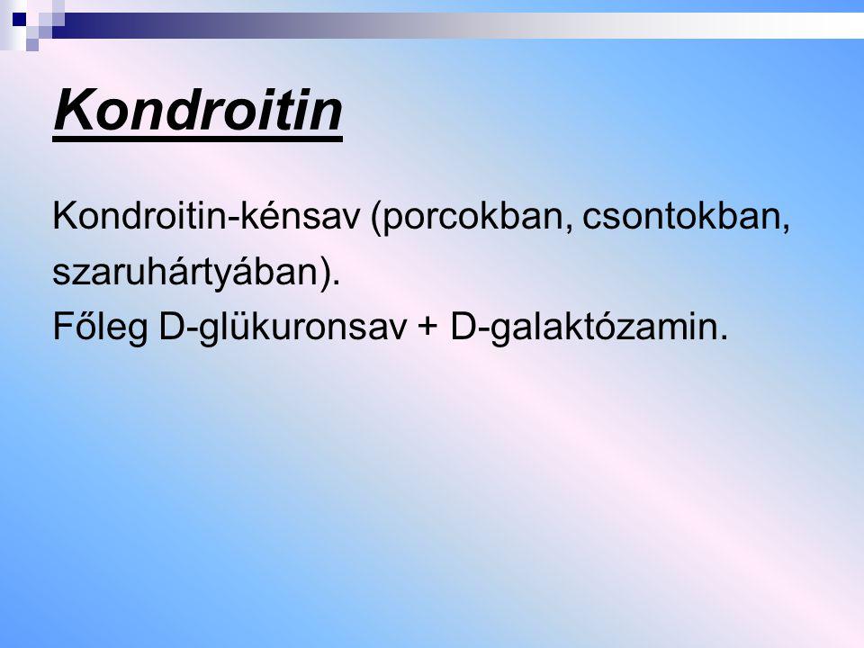 Kondroitin Kondroitin-kénsav (porcokban, csontokban, szaruhártyában). Főleg D-glükuronsav + D-galaktózamin.