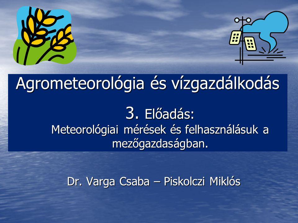 A meteorológiai tényezők hatnak: A meteorológiai tényezők hatnak: –A növénytermesztéshez kapcsoló munkákra (pl.