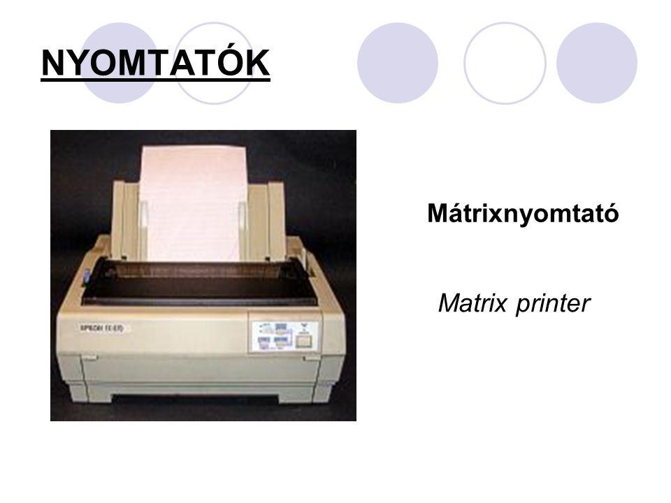 NYOMTATÓK Mátrixnyomtató Matrix printer