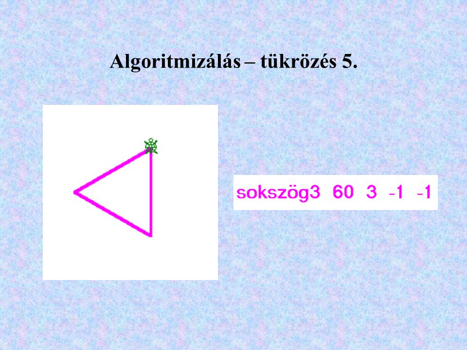 Algoritmizálás – tükrözés 5.