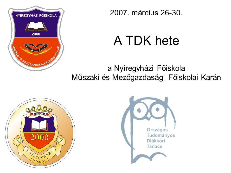2007. március 26-30. A TDK hete a Nyíregyházi Főiskola Műszaki és Mezőgazdasági Főiskolai Karán
