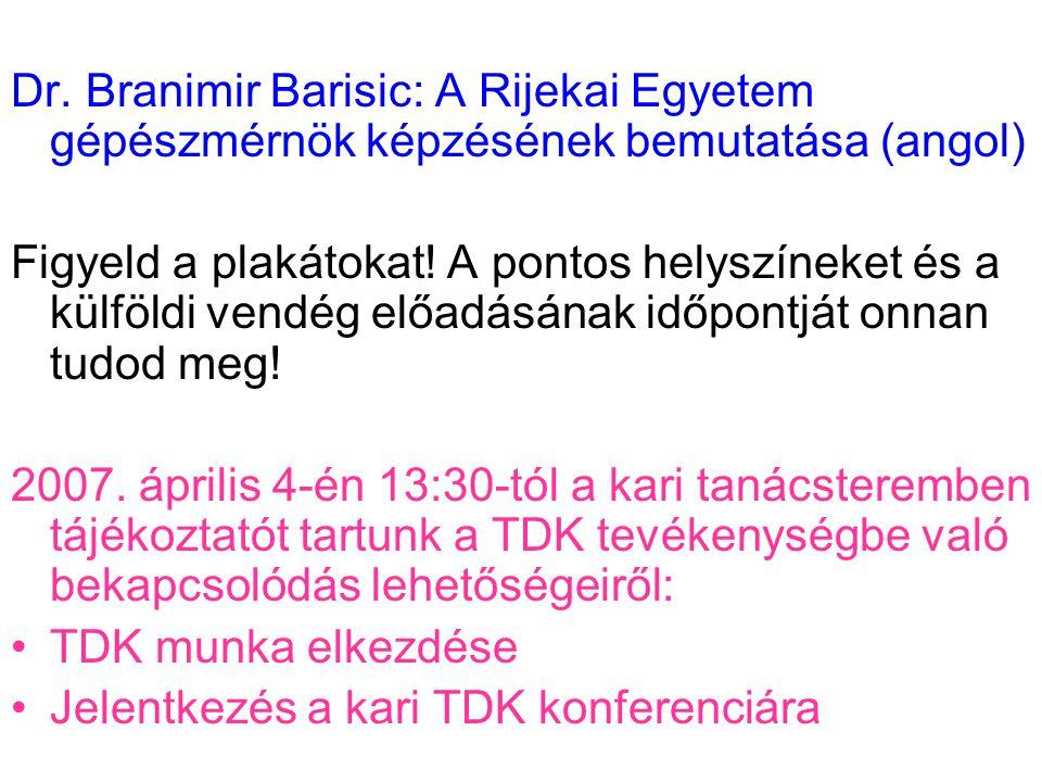 Dr. Branimir Barisic: A Rijekai Egyetem gépészmérnök képzésének bemutatása (angol) Figyeld a plakátokat! A pontos helyszíneket és a külföldi vendég el