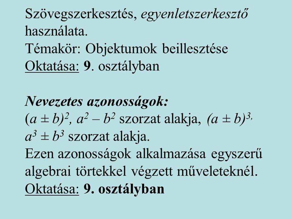 Szövegszerkesztés, egyenletszerkesztő használata. Témakör: Objektumok beillesztése Oktatása: 9. osztályban Nevezetes azonosságok: (a ± b) 2, a 2 – b 2