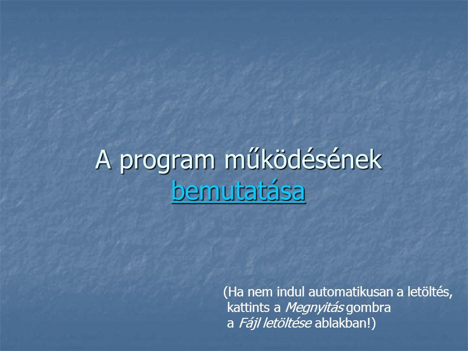 A program működésének bemutatása bemutatása (Ha nem indul automatikusan a letöltés, kattints a Megnyitás gombra a Fájl letöltése ablakban!)