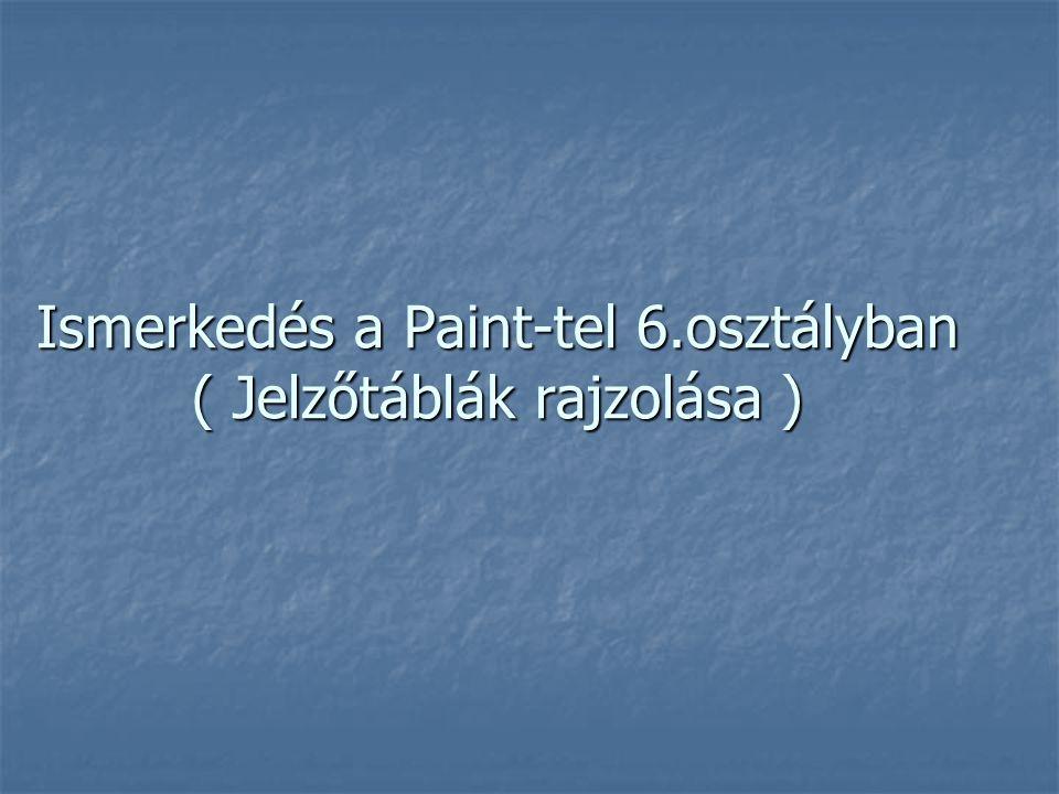 Ismerkedés a Paint-tel 6.osztályban ( Jelzőtáblák rajzolása )