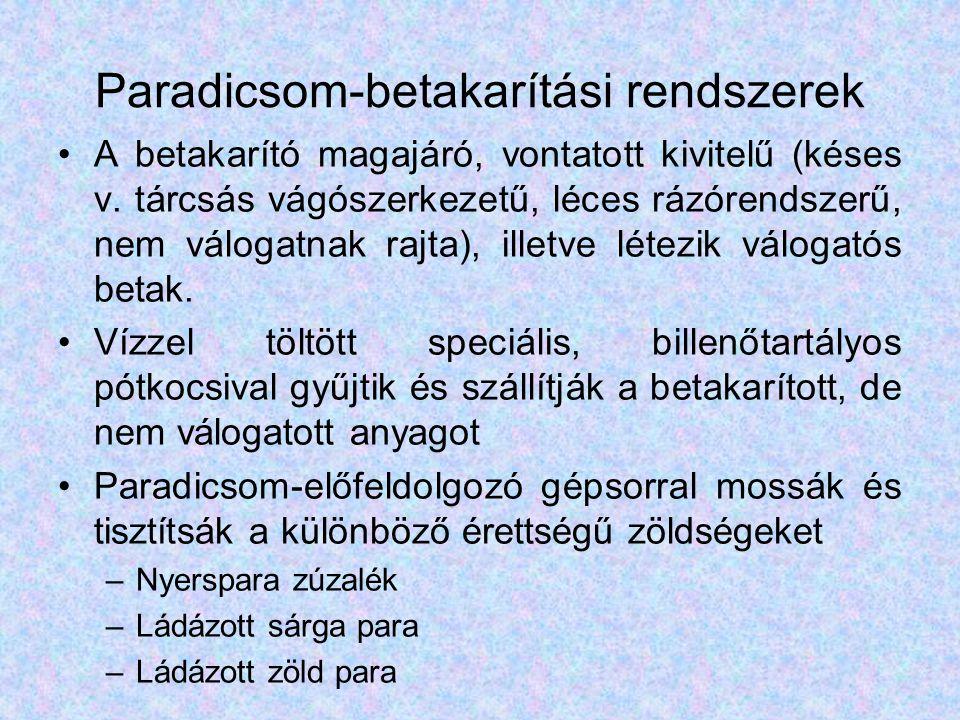 Paradicsom-betakarítási rendszerek A betakarító magajáró, vontatott kivitelű (késes v. tárcsás vágószerkezetű, léces rázórendszerű, nem válogatnak raj