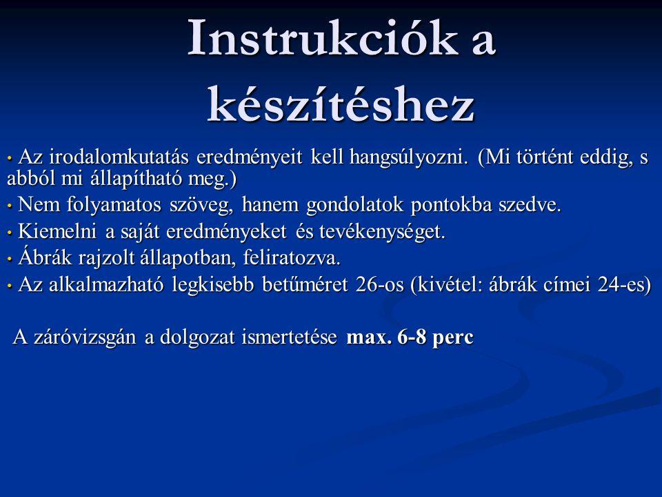 Instrukciók a készítéshez Az irodalomkutatás eredményeit kell hangsúlyozni. (Mi történt eddig, s abból mi állapítható meg.) Az irodalomkutatás eredmén