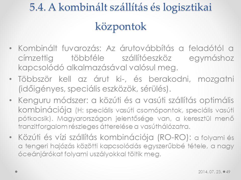 5.4. A kombinált szállítás és logisztikai központok Kombinált fuvarozás: Az árutovábbítás a feladótól a címzettig többféle szállítóeszköz egymáshoz ka